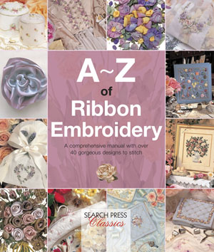 A-Z of Ribbon Embroidery